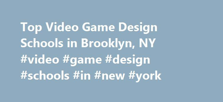 Top Video Game Design Schools in Brooklyn, NY #video #game #design #schools #in #new #york http://south-carolina.remmont.com/top-video-game-design-schools-in-brooklyn-ny-video-game-design-schools-in-new-york/  # Looking for video game design schools in Brooklyn, NY? An estimated 5 students graduated in 2010 from video game design degree programs at Pratt Institute-Main, the only accredited video game design school in Brooklyn. Pratt Institute-Main received a ranking of 72nd in the country in…