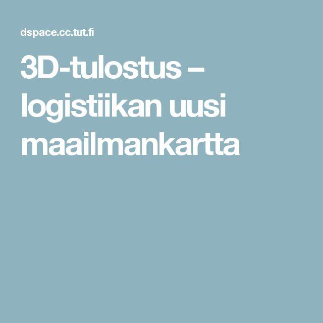 3D-tulostus – logistiikan uusi maailmankartta