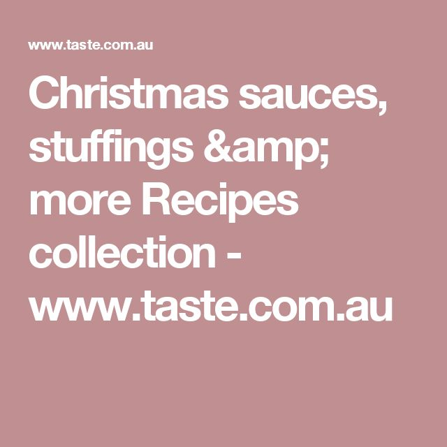 Christmas sauces, stuffings & more Recipes collection - www.taste.com.au