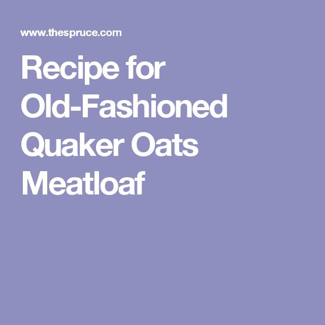 Recipe for Old-Fashioned Quaker Oats Meatloaf