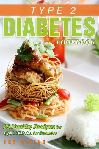 Type 2 Diabetes Cookbook - 25 Healthy Recipes for Type 2 Diabetes for Dummies: Get the Advantage of Diabetic Food List
