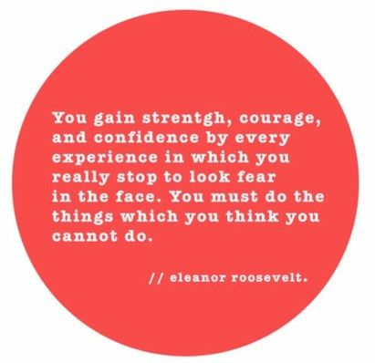 you must do the things which you think you cannot do.: Wise Women, Remember This, Gain Strength, Eleanor Roosevelt, The Faces, Self Confidence, Eleanorroosevelt, Life Mottos, Wise Words