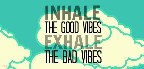 Inhale The Good Vibes Exhale The Bad Vibes Healthy