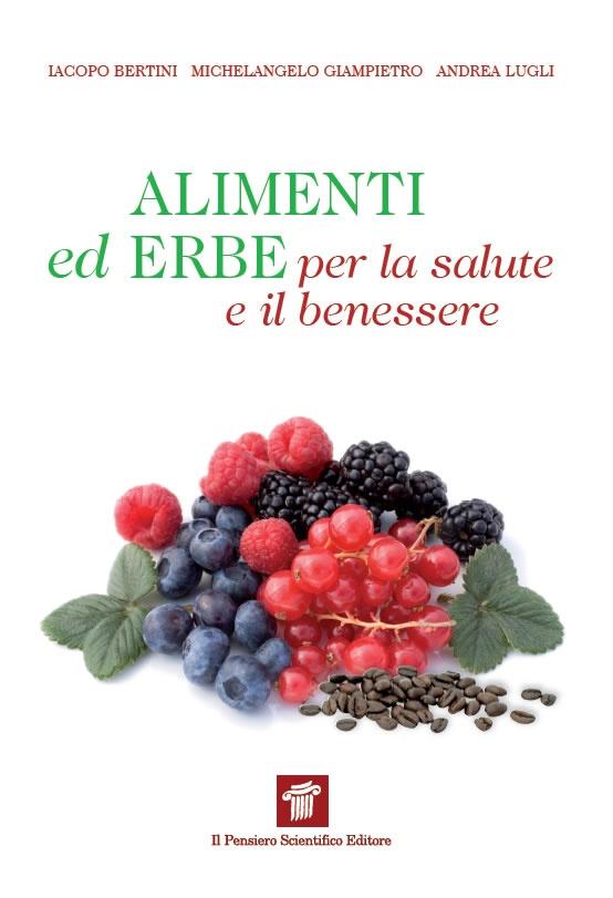 """""""Alimenti ed Erbe per la salute e il benessere"""" Iacopo Bertini, Michelangelo Giampietro, Andrea Lugli  € 16"""