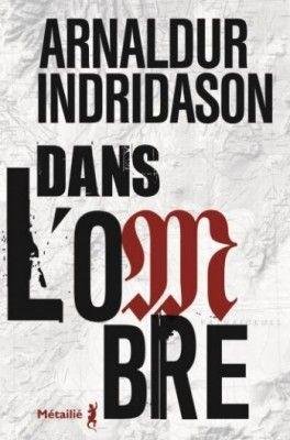 Découvrez Dans l'ombre de Arnaldur Indridason sur Booknode, la communauté du livre