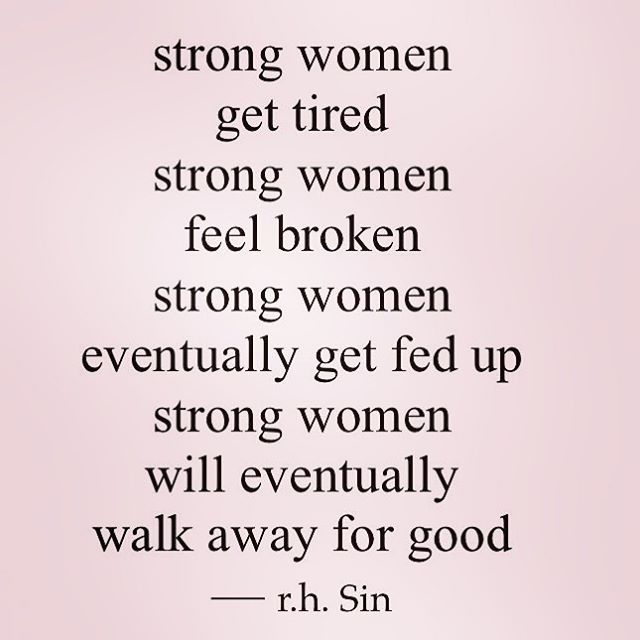 Women can only be strong for a period of time!