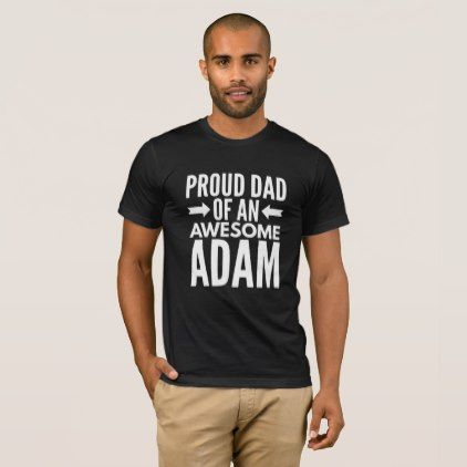 Proud Dad of an awesome Adam T-Shirt - diy cyo personalize design idea new special custom