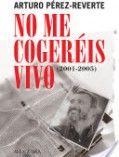 No me cogereis vivo – Arturo Perez-Reverte