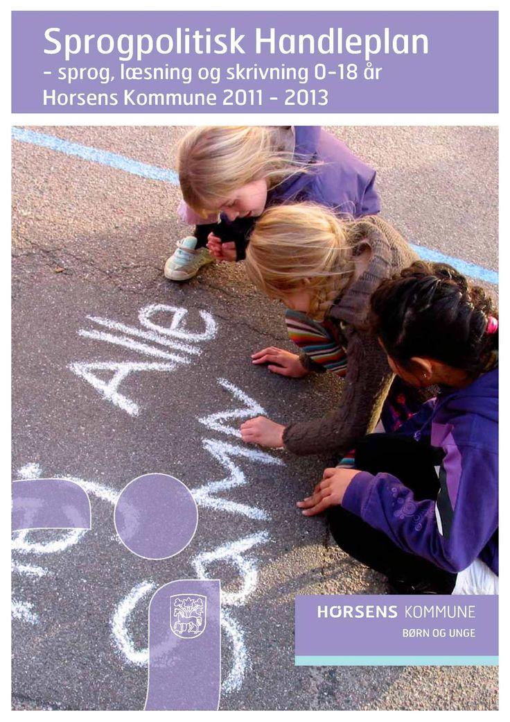BØRN OG UNGE Sprogpolitisk Handleplan - sprog, læsning og skrivning 0-18 år Horsens Kommune 2011 - 2013