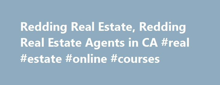 Redding Real Estate, Redding Real Estate Agents in CA #real #estate #online #courses http://real-estate.remmont.com/redding-real-estate-redding-real-estate-agents-in-ca-real-estate-online-courses/  #redding real estate # Search Local Real Estate by State and City Search by County e.g. Contra Costa Nearby California real estate links: Search Keswick homes for sale to view current real estate listings, find Keswick real estate for sale in the MLS, and check Keswick home prices. including…