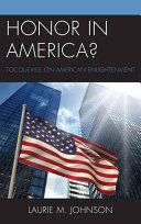 Honor in America? : Tocqueville on American enlightenment / Laurie M. Johnson