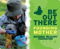 National Wildlife Federation Be Out There Founding Mother