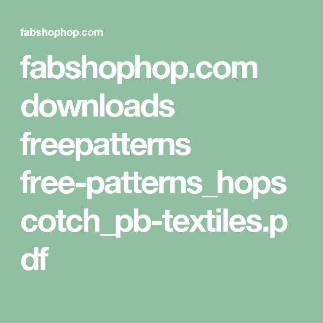 fabshophop.com downloads freepatterns free-patterns_hopscotch_pb-textiles.pdf