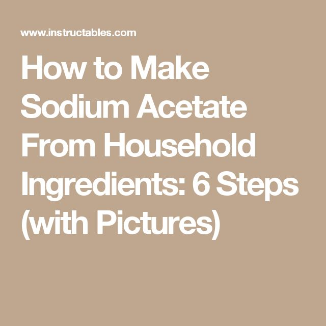 How to Make Sodium Acetate From Household Ingredients: 6 Steps (with Pictures)
