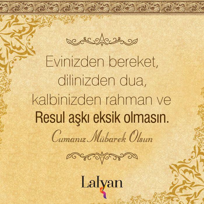 Evinizden bereket, dilinizden dua, kalbinizden rahman ve Resul aşkı eksik olmasın. Cumanız Mübarek Olsun