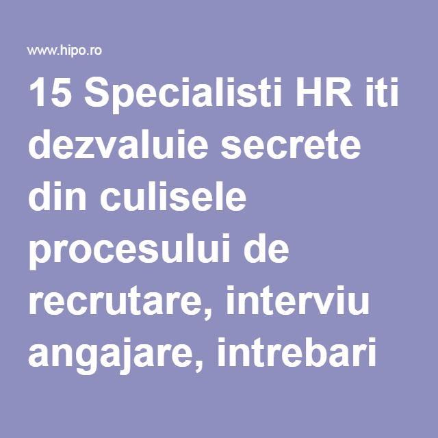15 Specialisti HR iti dezvaluie secrete din culisele procesului de recrutare, interviu angajare, intrebari interviu in 2016