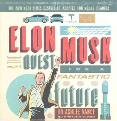 Elon Musk & the Quest for a Fantastic Future: Young Readers' Edition