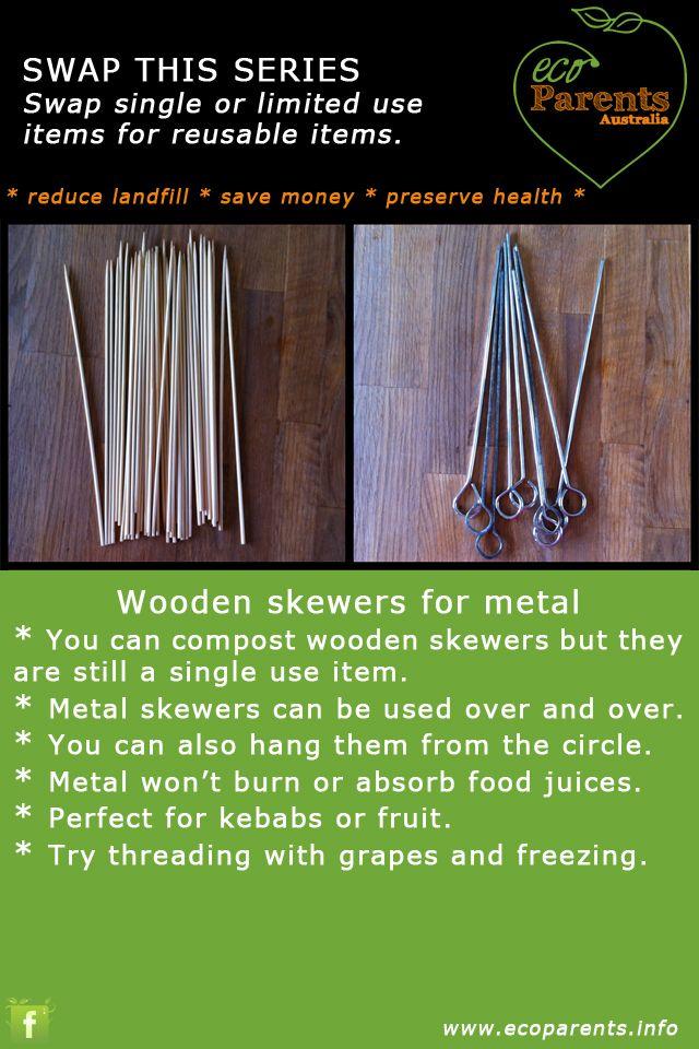 Swap single use wooden skewers for reusable metal skewers.