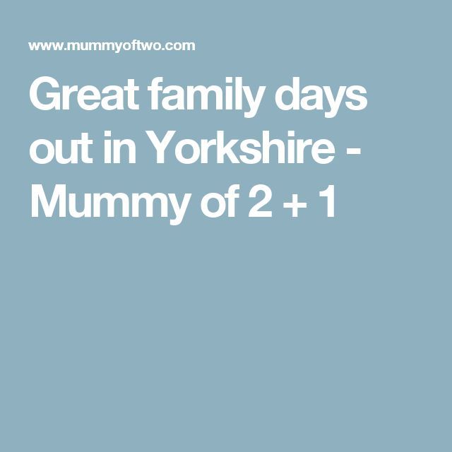 Great family days out in Yorkshire - Mummy of 2 + 1