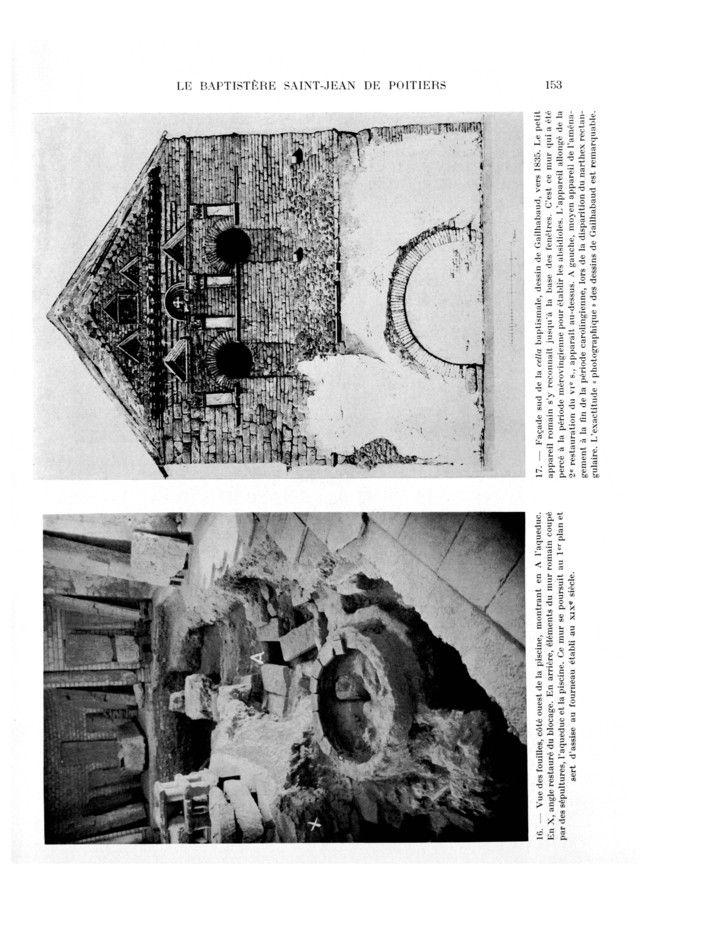 FIG 16: Les fouilles côté O de la piscine, montrant en A l'aqueduc. En X, angle restauré du blocage. En arrière, éléments du mur romain coupé par des sépultures, l'aqueduc et la piscine. Ce mur se poursuit au 1° plan et sert d'assise au fourneau établi au 19°s.- 80) BAPTISTERE ST-JEAN: Le départ de l'eau usée par un tuyau de brique à l'intérieur, aboutissait à une série de tuiles creuses, imbrices, les unes servant de rigoles, les autres préservant les précédentes des terres de remblai (FIG…
