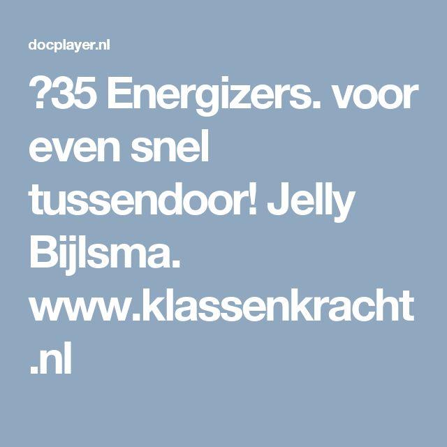 ⭐35 Energizers. voor even snel tussendoor! Jelly Bijlsma. www.klassenkracht.nl