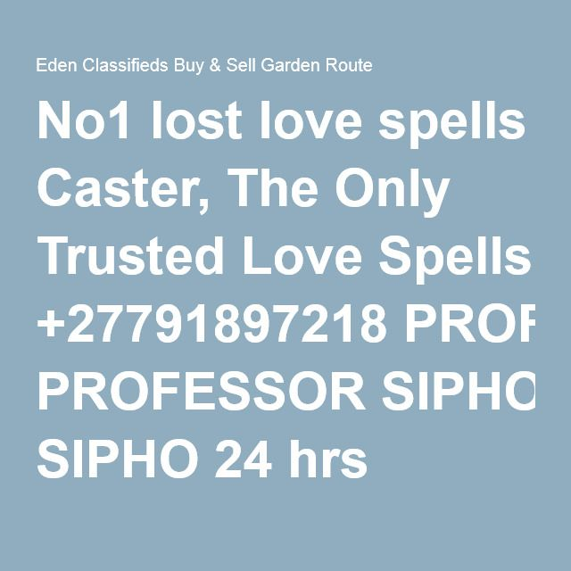 No1 lost love spells Caster, The Only Trusted Love Spells +27791897218 PROFESSOR SIPHO 24 hrs results | Eden Classifieds Buy & Sell Garden Route - The Garden Route's Largest Classifieds website