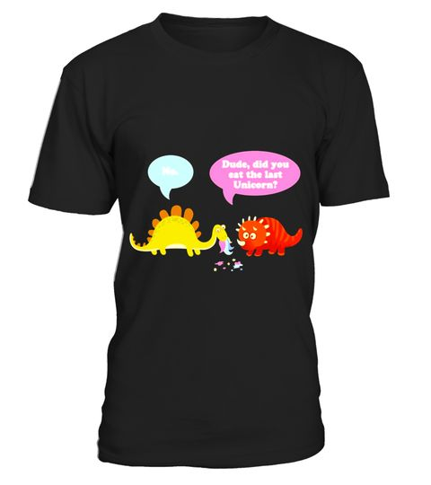 """# Dude, Did You Eat The Last Unicorn - Funny Dinosaur T-Shirt .  Special Offer, not available in shops      Comes in a variety of styles and colours      Buy yours now before it is too late!      Secured payment via Visa / Mastercard / Amex / PayPal      How to place an order            Choose the model from the drop-down menu      Click on """"Buy it now""""      Choose the size and the quantity      Add your delivery address and bank details      And that's it!      Tags: A cute and hilarious…"""