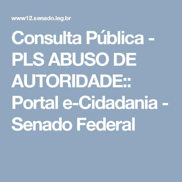 PARTICIPE VISITE O SITE Consulta Pública - PLS  ABUSO DE AUTORIDADE:: Portal e-Cidadania - Senado Federal