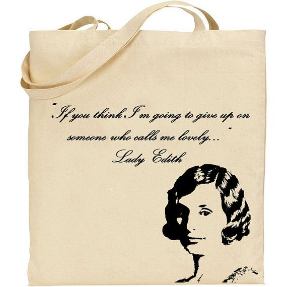 Lady Edith Quote Tote Downton Abbey by badbatdesigns on Etsy, $14.50