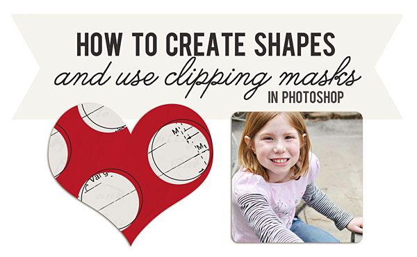 How to create shapes and use clipping masks in Photoshop.Sahlin Studios, Photoshop Clips, Digital Scrapbooking, Photography + Clips Masks, Clips Paper, Scrapbook Photoshop, Create Shape, Photoshop Tutorials, Photos Editing