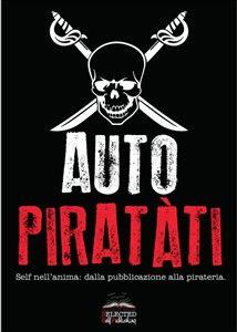 La pirateria è un problema? Non ci siamo autopiratati! Self nell'anima, dalla pubblicazione alla pirateria! :D http://www.bookrepublic.it/book/9788891153678-auto-piratati/