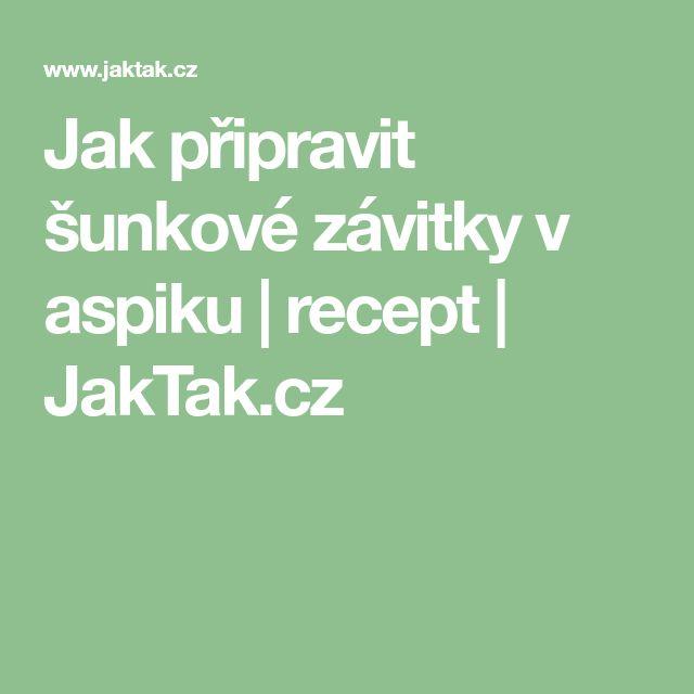 Jak připravit šunkové závitky v aspiku | recept | JakTak.cz