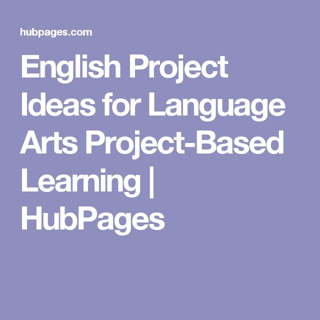 English Project Ideas for Language Arts Project-Based Learning | HubPages