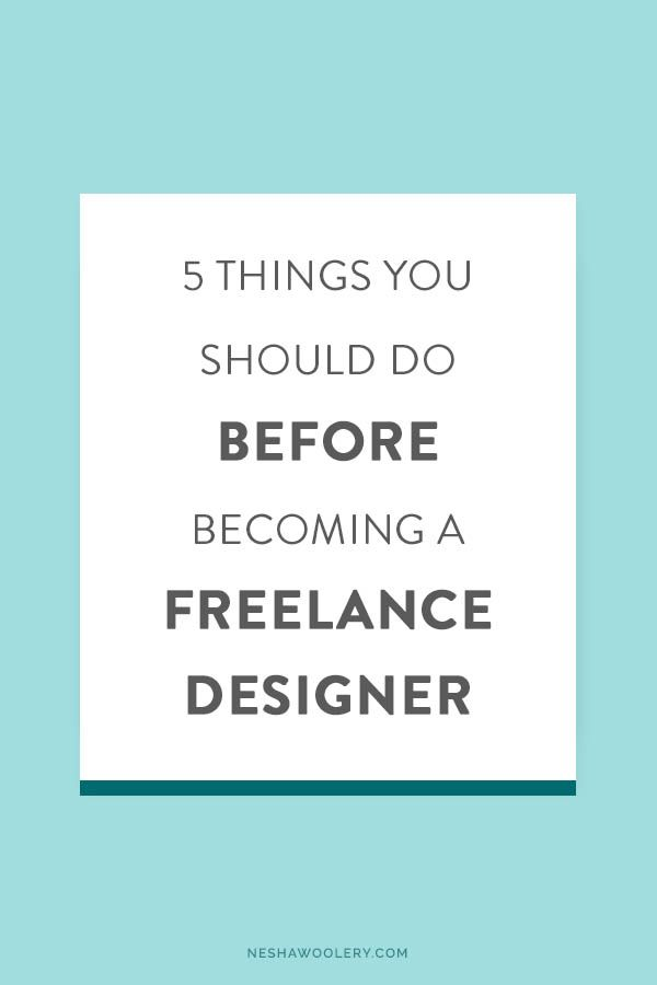 5 things you should do before you become a freelance designer — Nesha Woolery