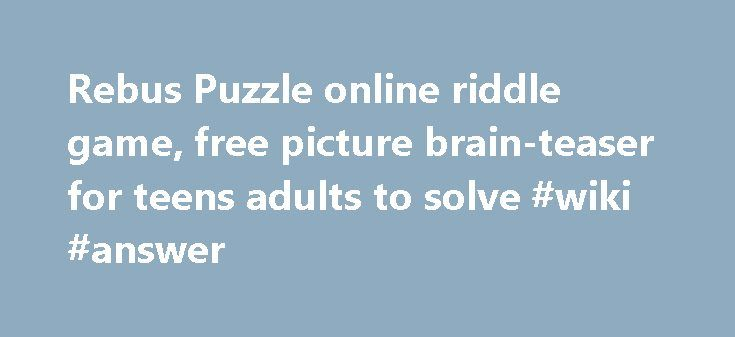Rebus Puzzle online riddle game, free picture brain-teaser for teens adults to solve #wiki #answer http://answer.remmont.com/rebus-puzzle-online-riddle-game-free-picture-brain-teaser-for-teens-adults-to-solve-wiki-answer/  #rebus puzzle answers # Rebus Puzzle Brain-teaser Online Rebuzz Plus Rating. 7.2 / 10 – 742 votes Rebuzz Plus is a challenging riddle-based brain-teaser game for teens and grownups that uses a special type of word puzzle called a Rebus (a pictogram riddle that uses…