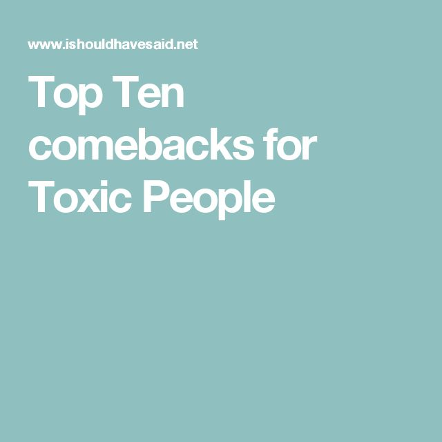 Top Ten comebacks for Toxic People