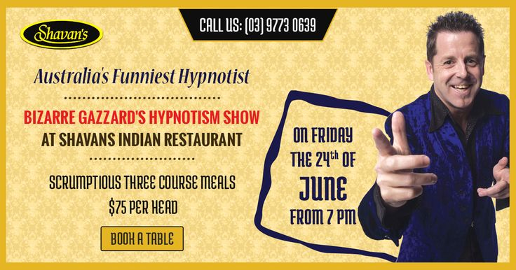 Australia's Funniest Hypnotist BIZARRE GAZZARD'S HYPNOTISM SHOW   At Shavan's Indian Restaurant On Friday the 24th of June from 7 pm with scrumtious three course meals $75 per head!