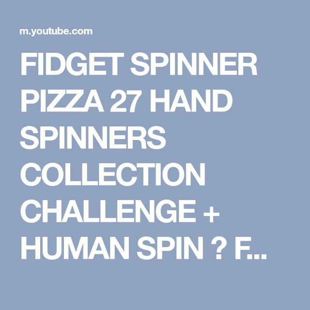 FIDGET SPINNER PIZZA 27 HAND SPINNERS COLLECTION CHALLENGE + HUMAN SPIN ♫ FUNnel Vision Skit Song - YouTube