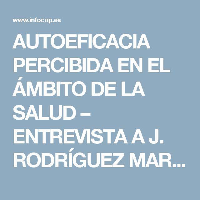 AUTOEFICACIA PERCIBIDA EN EL ÁMBITO DE LA SALUD – ENTREVISTA A J. RODRÍGUEZ MARÍN