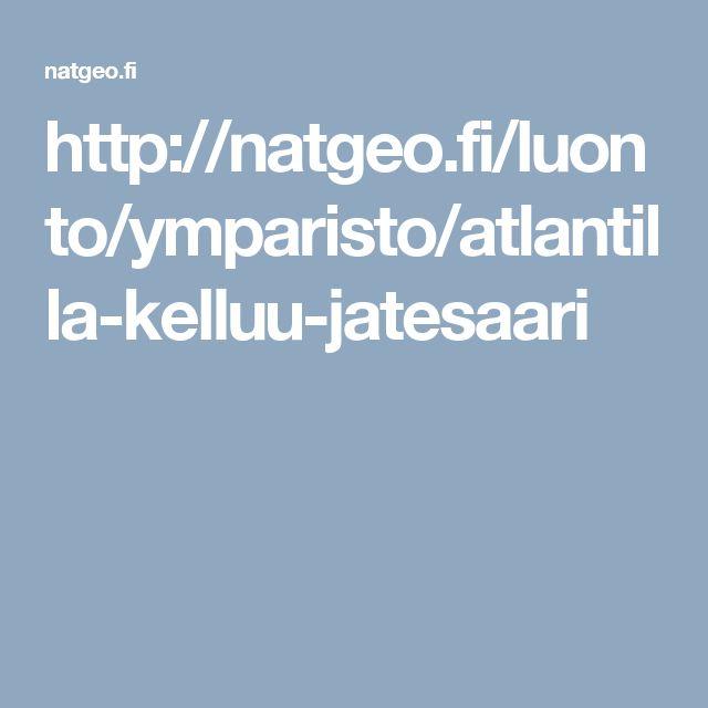 http://natgeo.fi/luonto/ymparisto/atlantilla-kelluu-jatesaari