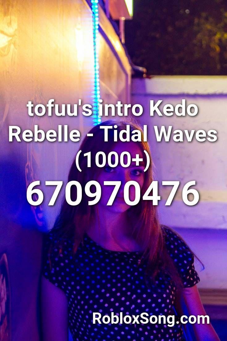 Tofuu S Intro Kedo Rebelle Tidal Waves 1000 Roblox Id