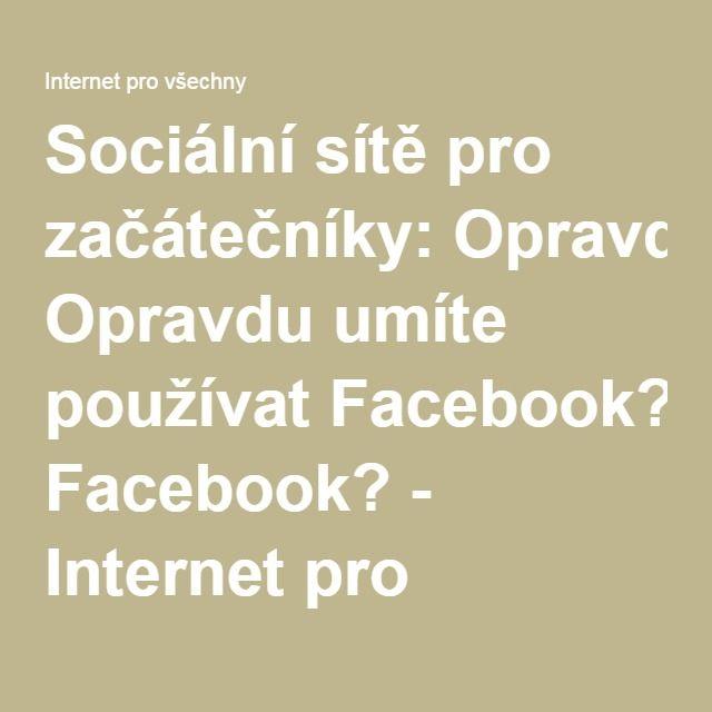 Sociální sítě pro začátečníky: Opravdu umíte používat Facebook? - Internet pro…