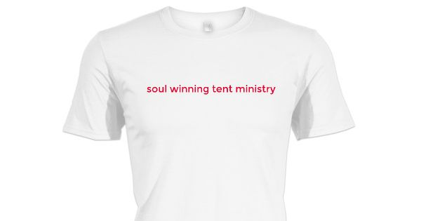 Check out this awesome soul winning tent ministry   shirt!