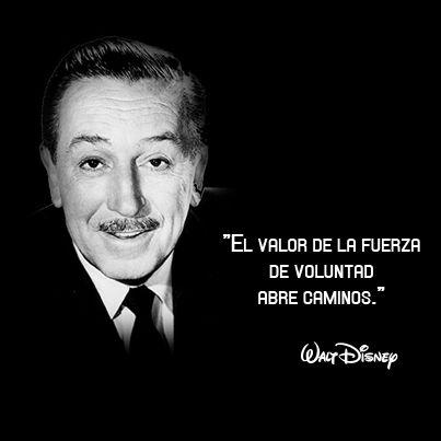 """""""El valor de la fuerza de voluntad abre caminos."""" Walt Disney #frase"""