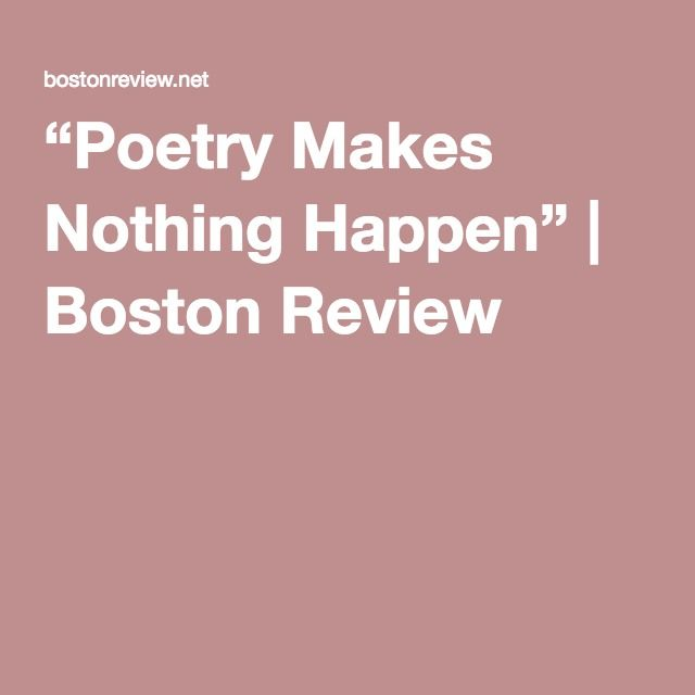 """""""Poetry Makes Nothing Happen"""" 