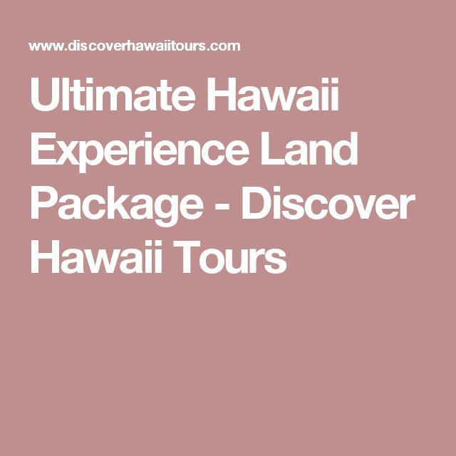Ultimate Hawaii Experience Land Package - Discover Hawaii Tours