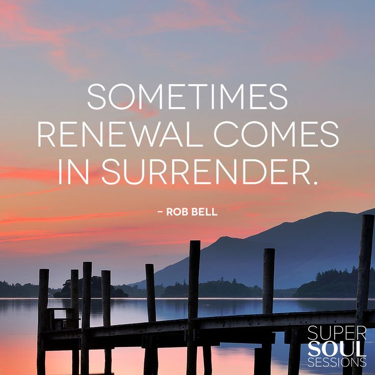 "Quote about Surrender - Rob Bell        ""Sometimes renewal comes in surrender."""
