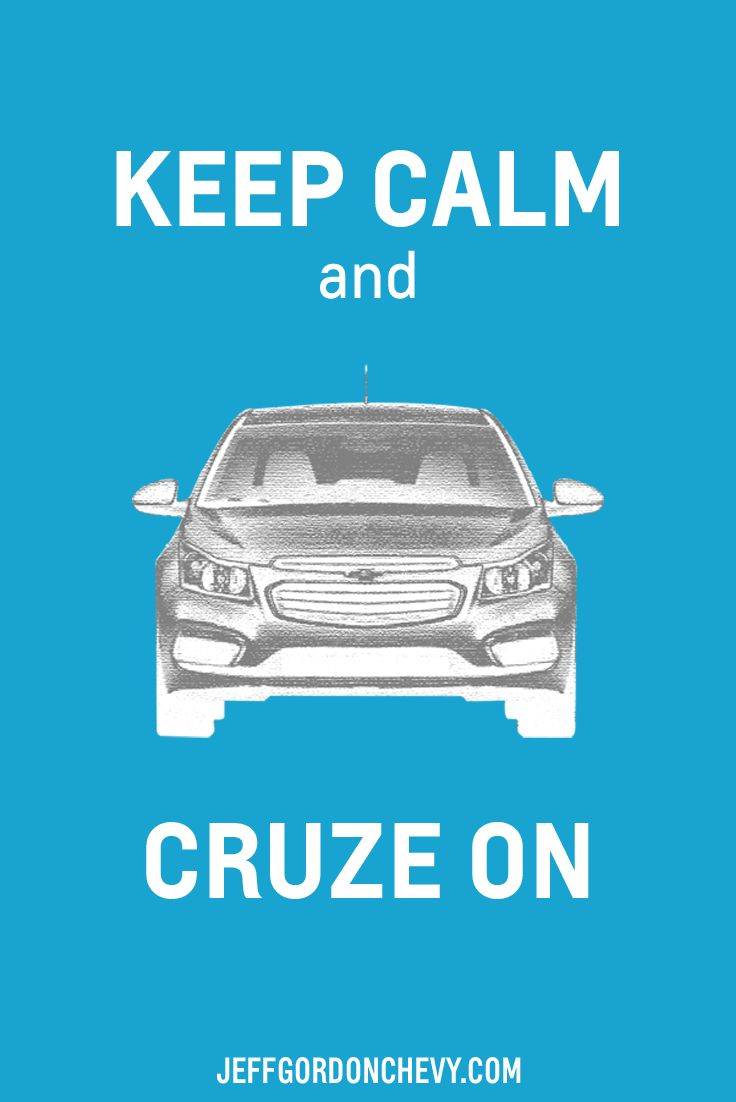 """""""Keep Calm and Cruze On"""" 