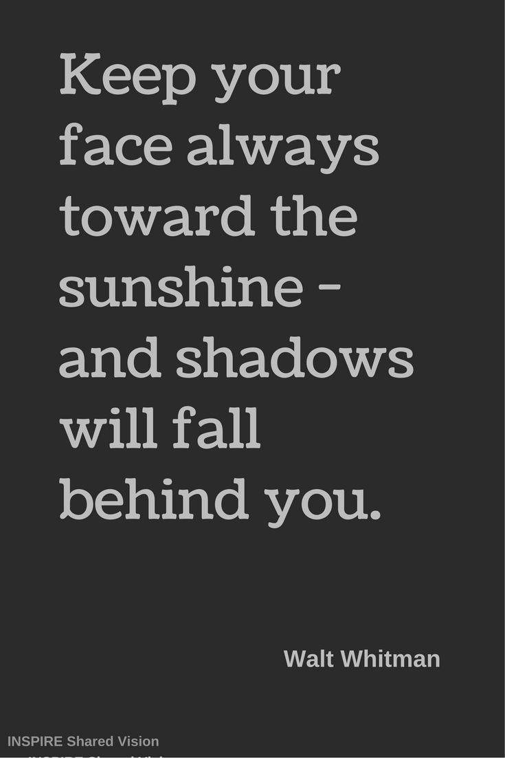 Keep Your Face Always Toward The Sunshine And Shadows