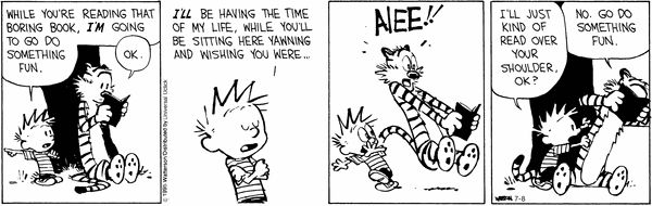 Calvin thinks books are boring. Hobbes knows better - Calvin and Hobbes by Bill Watterson.